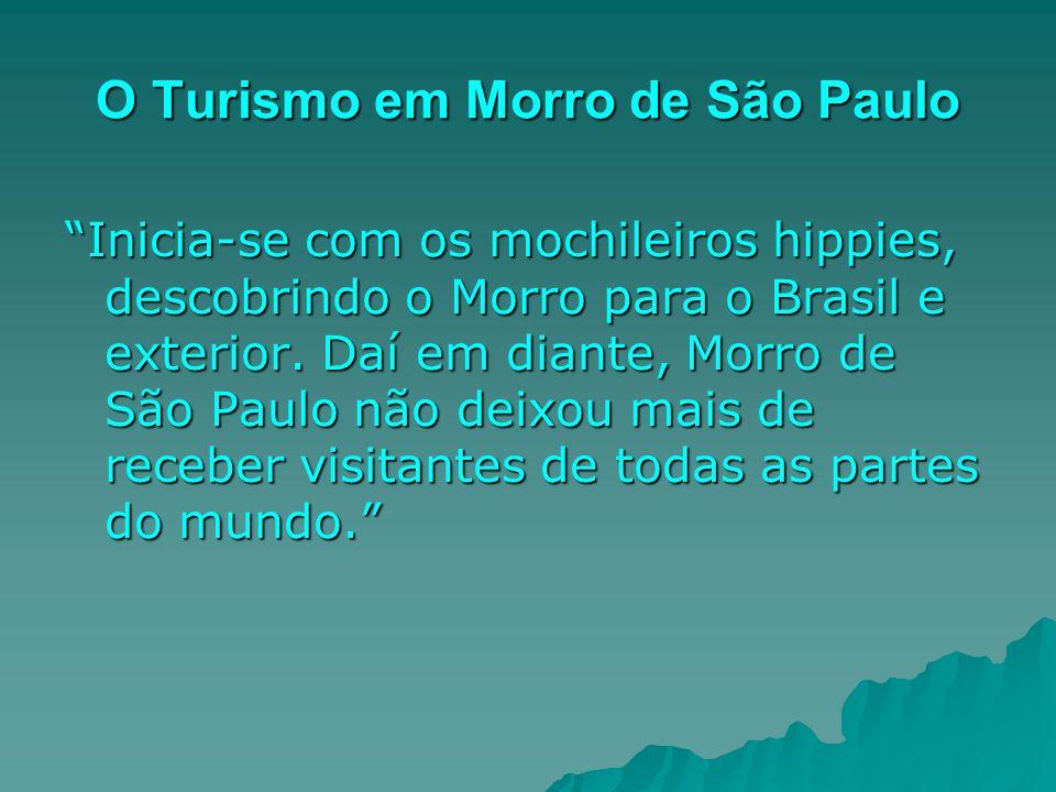 O Turismo em Morro de São Paulo Inicia-se com os mochileiros hippies, descobrindo o Morro para o Brasil e exterior. Daí em diante, Morro de São Paulo