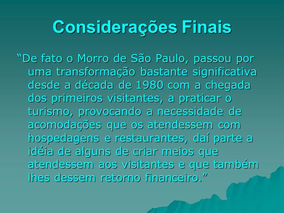 Considerações Finais De fato o Morro de São Paulo, passou por uma transformação bastante significativa desde a década de 1980 com a chegada dos primei