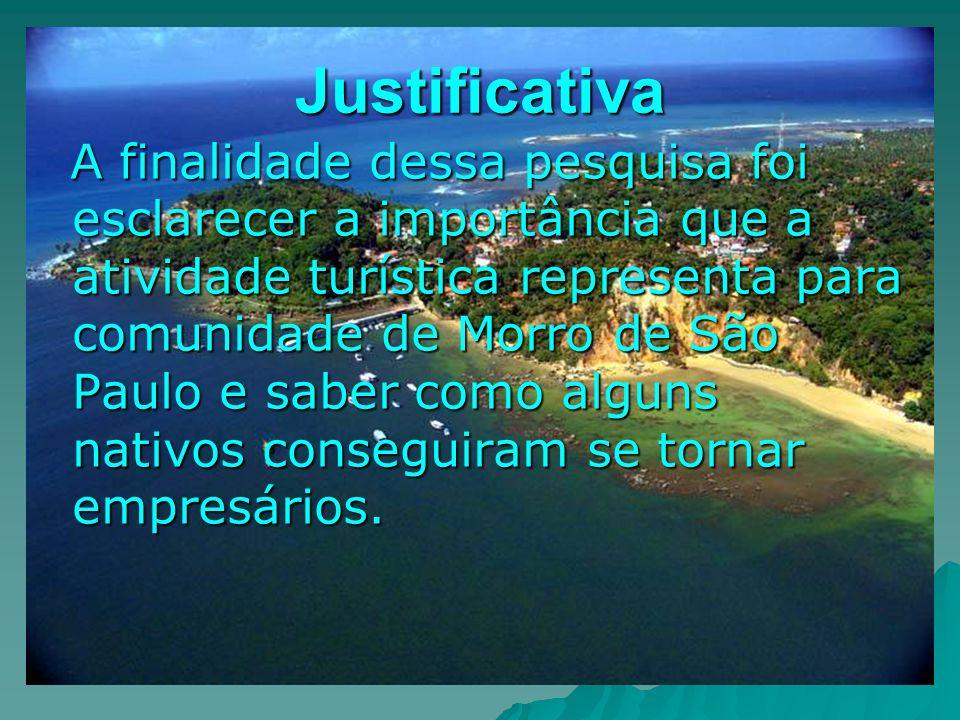 Justificativa A finalidade dessa pesquisa foi esclarecer a importância que a atividade turística representa para comunidade de Morro de São Paulo e sa