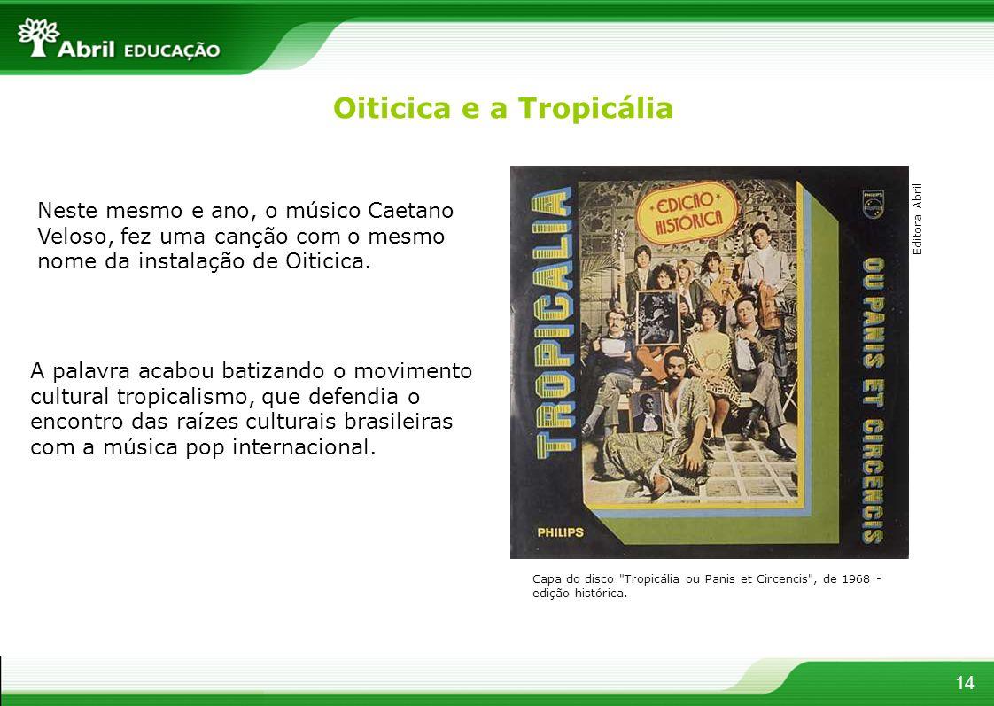 Neste mesmo e ano, o músico Caetano Veloso, fez uma canção com o mesmo nome da instalação de Oiticica. Oiticica e a Tropicália A palavra acabou batiza