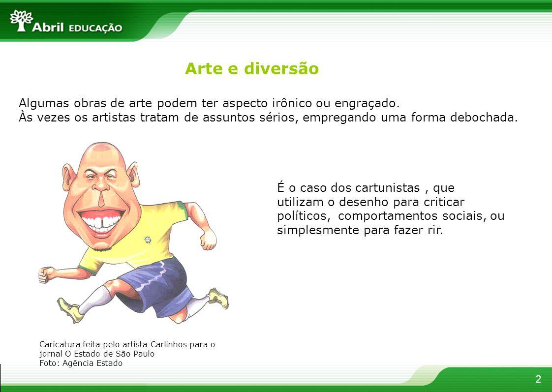 3 Caricatura É um tipo de desenho que pelo traço e pela escolha dos detalhes acentua as características físicas das pessoas.