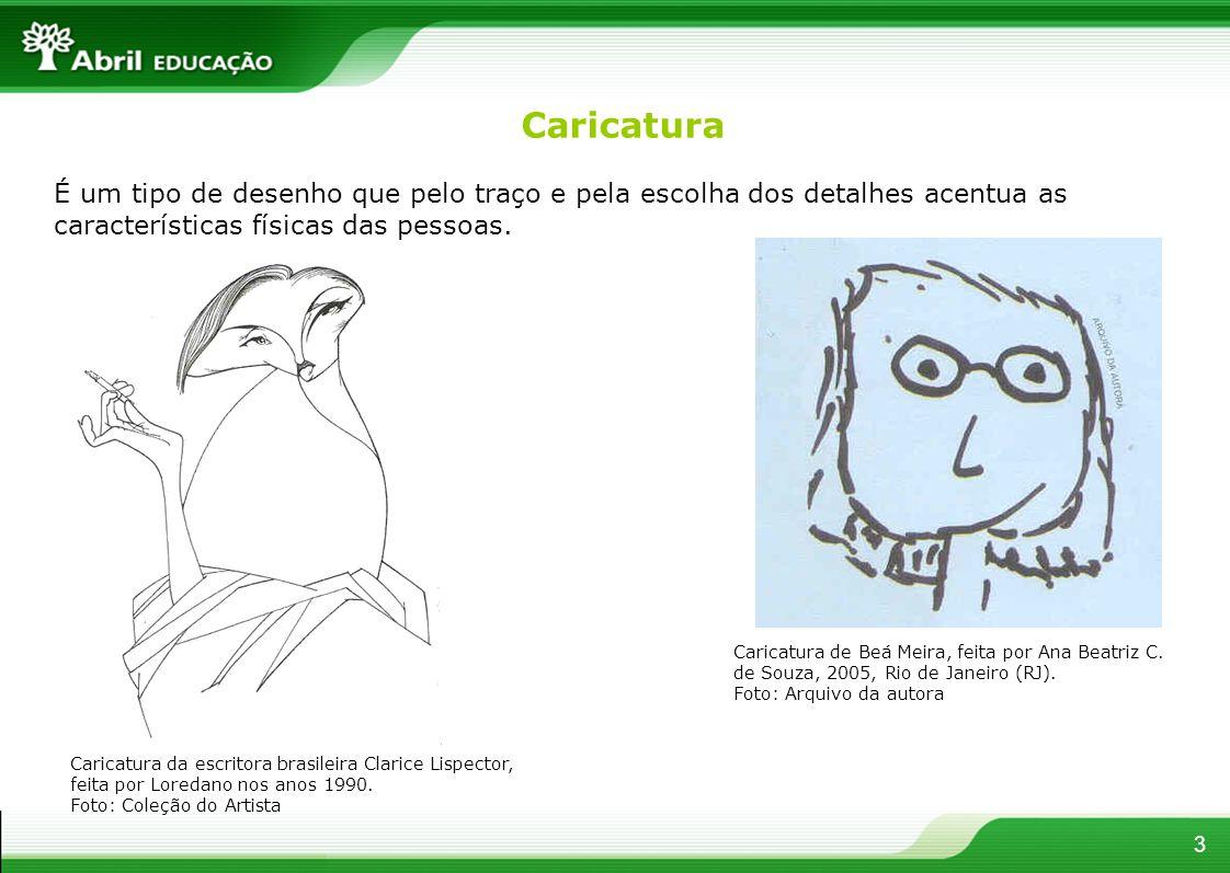 3 Caricatura É um tipo de desenho que pelo traço e pela escolha dos detalhes acentua as características físicas das pessoas. Caricatura da escritora b