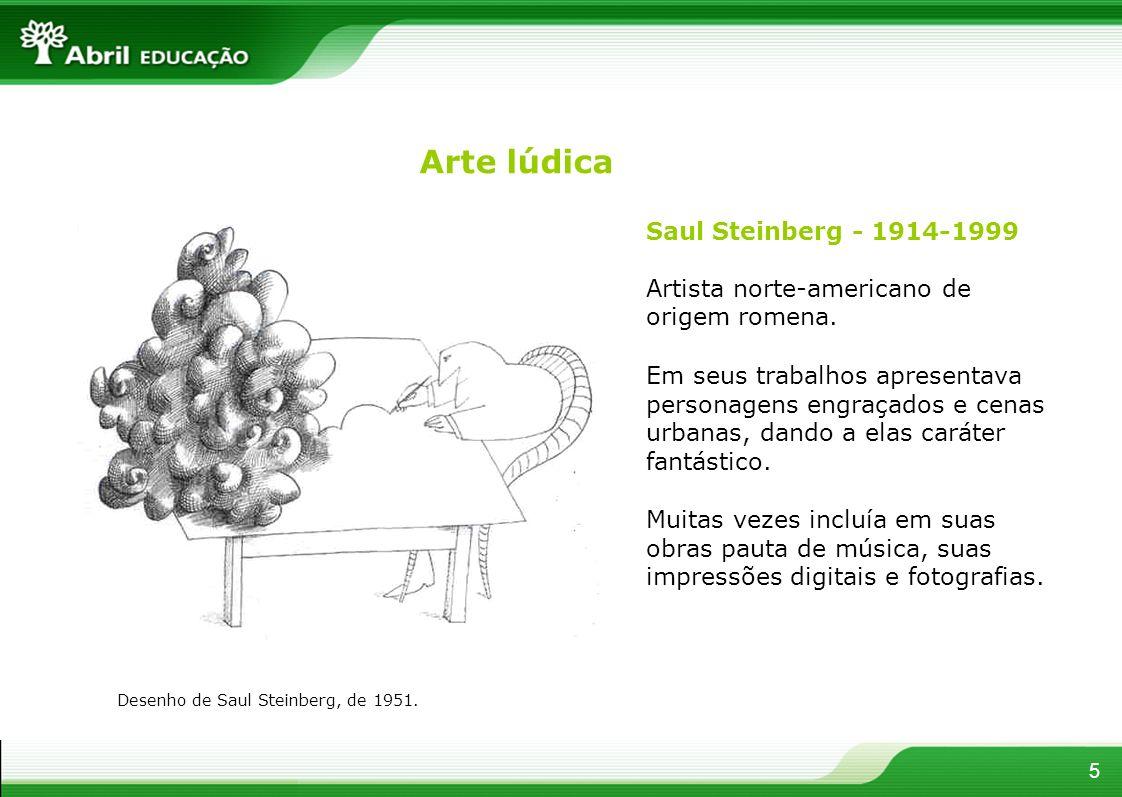 5 Saul Steinberg - 1914-1999 Artista norte-americano de origem romena. Em seus trabalhos apresentava personagens engraçados e cenas urbanas, dando a e
