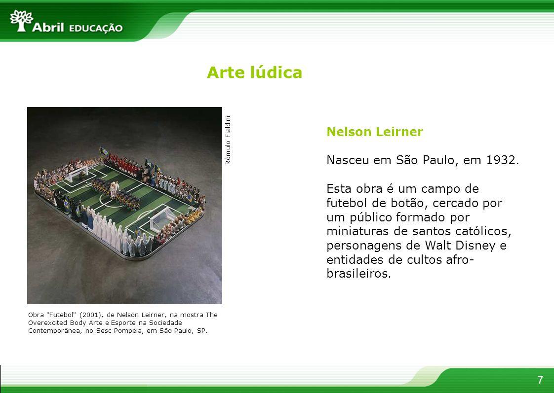 7 Nelson Leirner Nasceu em São Paulo, em 1932. Esta obra é um campo de futebol de botão, cercado por um público formado por miniaturas de santos catól