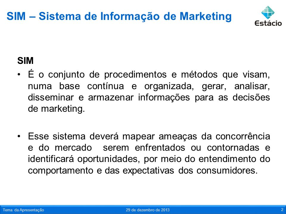 SIM – Sistema de Informação de Marketing SIM É o conjunto de procedimentos e métodos que visam, numa base contínua e organizada, gerar, analisar, diss