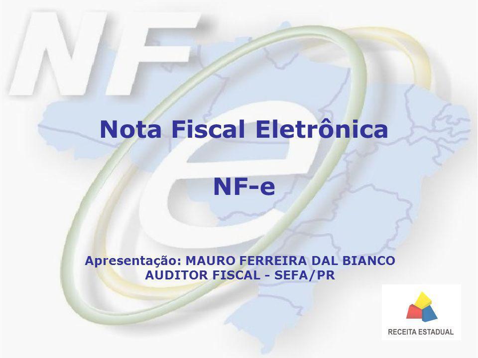 Nota Fiscal Eletrônica NF-e Apresentação: MAURO FERREIRA DAL BIANCO AUDITOR FISCAL - SEFA/PR