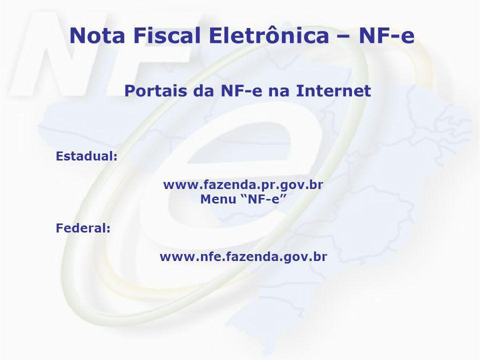 Nota Fiscal Eletrônica – NF-e Portais da NF-e na Internet Estadual: www.fazenda.pr.gov.br Menu NF-e Federal: www.nfe.fazenda.gov.br