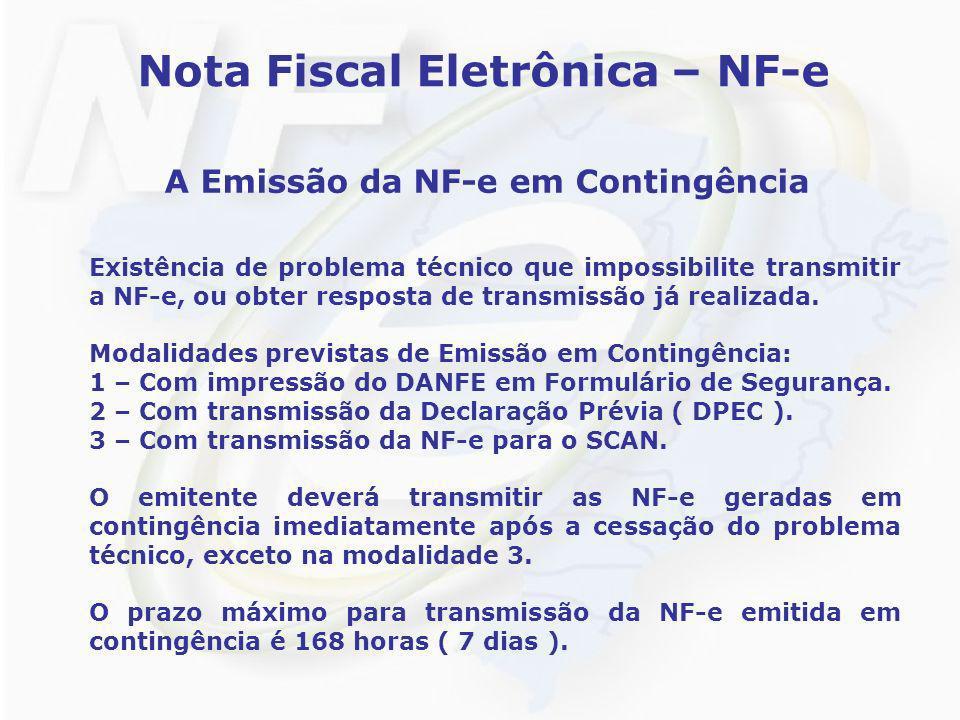 Nota Fiscal Eletrônica – NF-e A Emissão da NF-e em Contingência Existência de problema técnico que impossibilite transmitir a NF-e, ou obter resposta