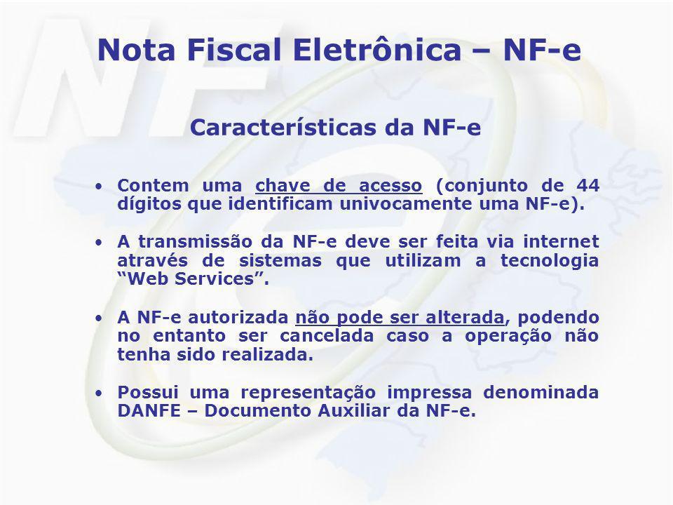 Nota Fiscal Eletrônica – NF-e Características da NF-e Contem uma chave de acesso (conjunto de 44 dígitos que identificam univocamente uma NF-e). A tra