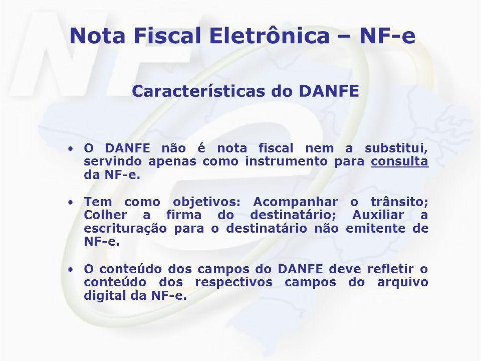 Nota Fiscal Eletrônica – NF-e Características do DANFE O DANFE não é nota fiscal nem a substitui, servindo apenas como instrumento para consulta da NF