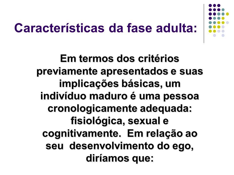 Características da fase adulta: Em termos dos critérios previamente apresentados e suas implicações básicas, um indivíduo maduro é uma pessoa cronolog
