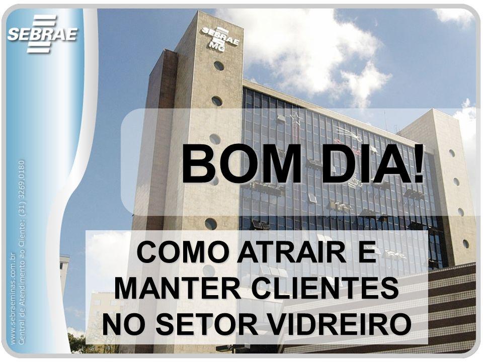 BOM DIA! COMO ATRAIR E MANTER CLIENTES NO SETOR VIDREIRO