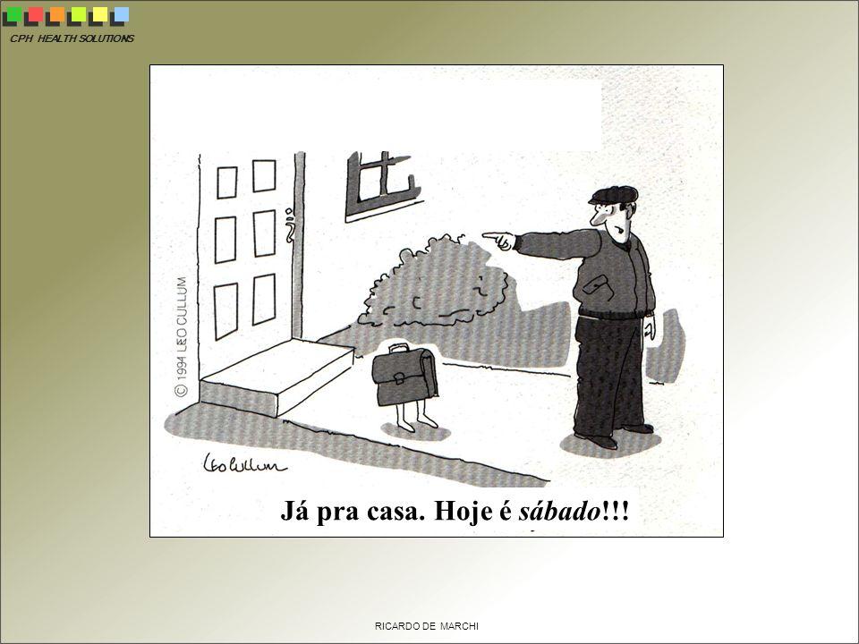 CPH HEALTH SOLUTIONS RICARDO DE MARCHI Qualidade de Vida é... Já pra casa. Hoje é sábado!!!