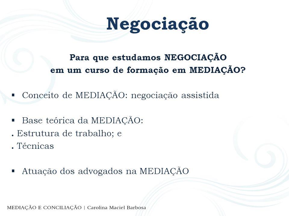 Negociação CONCEITO DE MEDIAÇÃO É um meio alternativo/adequado de resolução de conflito, por meio do qual um terceiro imparcial promove a facilitação da comunicação entre as pessoas nele envolvidas, estimulando a negociação colaborativa, para que busquem soluções consensuais e mutuamente satisfatórias, que serão por elas coconstruídas.