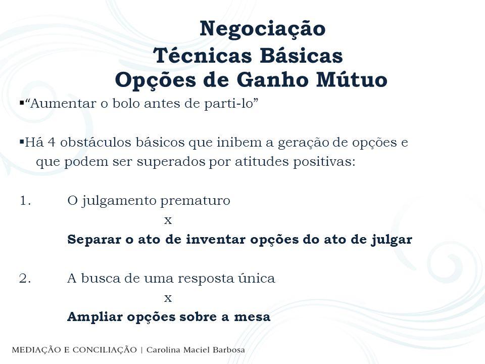 Negociação Técnicas Básicas Opções de Ganho Mútuo Aumentar o bolo antes de parti-lo Há 4 obstáculos básicos que inibem a geração de opções e que podem