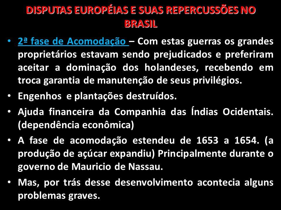 DISPUTAS EUROPÉIAS E SUAS REPERCUSSÕES NO BRASIL 2ª fase de Acomodação – Com estas guerras os grandes proprietários estavam sendo prejudicados e prefe