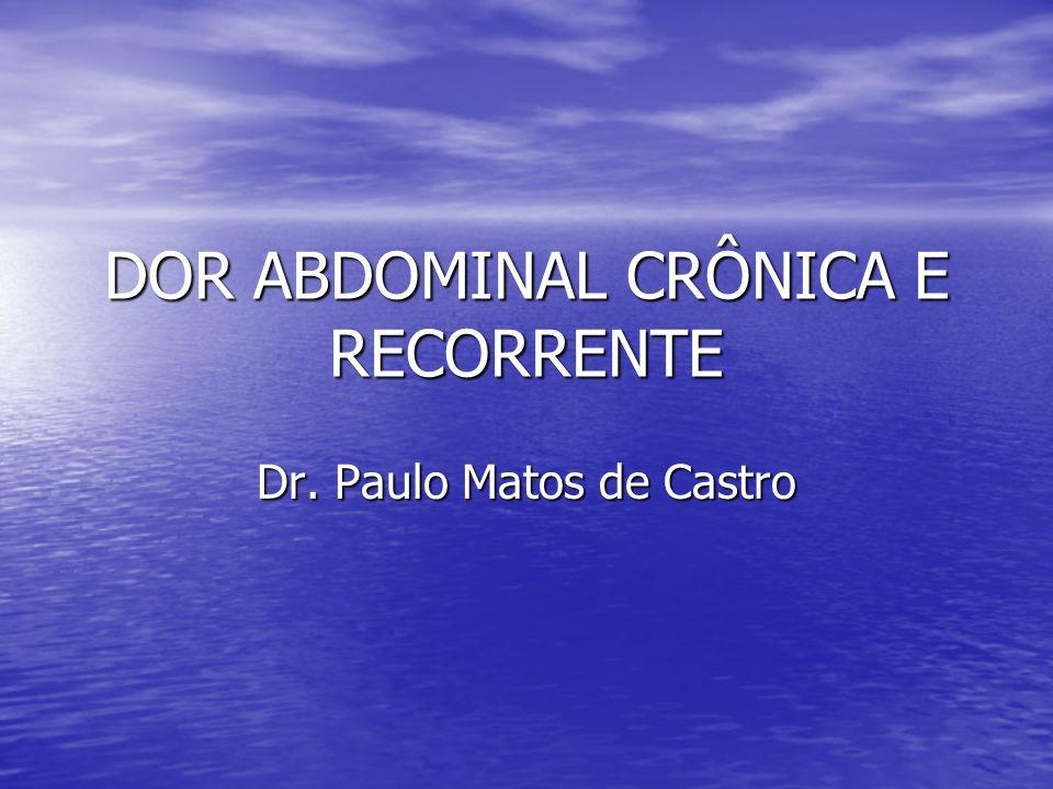 DOR ABDOMINAL CRÔNICA E RECORRENTE Dr. Paulo Matos de Castro