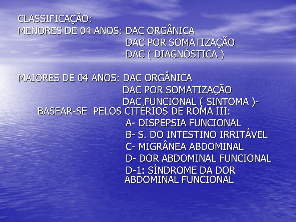 CLASSIFICAÇÃO: MENORES DE 04 ANOS: DAC ORGÂNICA DAC POR SOMATIZAÇÃO DAC POR SOMATIZAÇÃO DAC ( DIAGNÓSTICA ) DAC ( DIAGNÓSTICA ) MAIORES DE 04 ANOS: DA