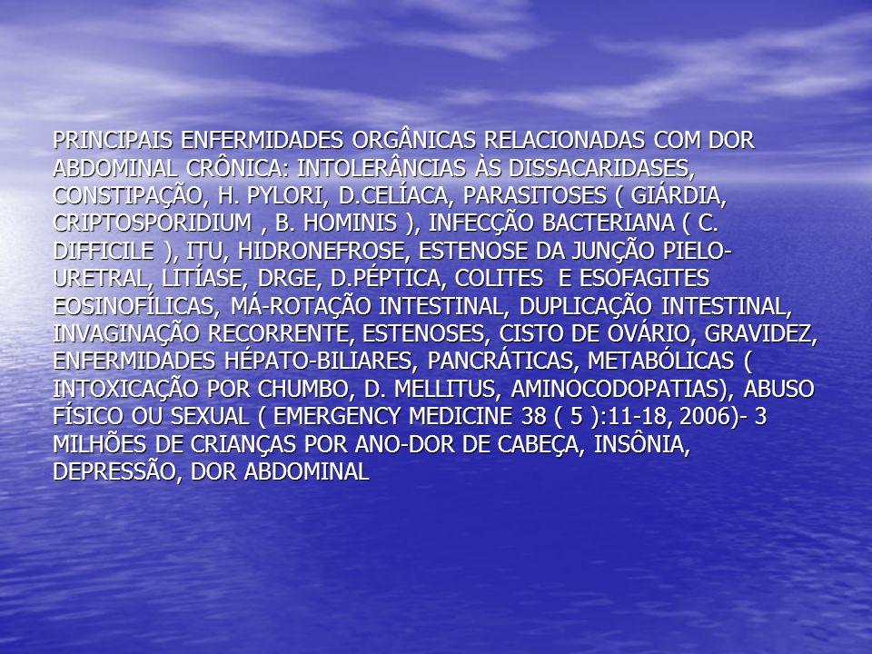 PRINCIPAIS ENFERMIDADES ORGÂNICAS RELACIONADAS COM DOR ABDOMINAL CRÔNICA: INTOLERÂNCIAS ÀS DISSACARIDASES, CONSTIPAÇÃO, H. PYLORI, D.CELÍACA, PARASITO