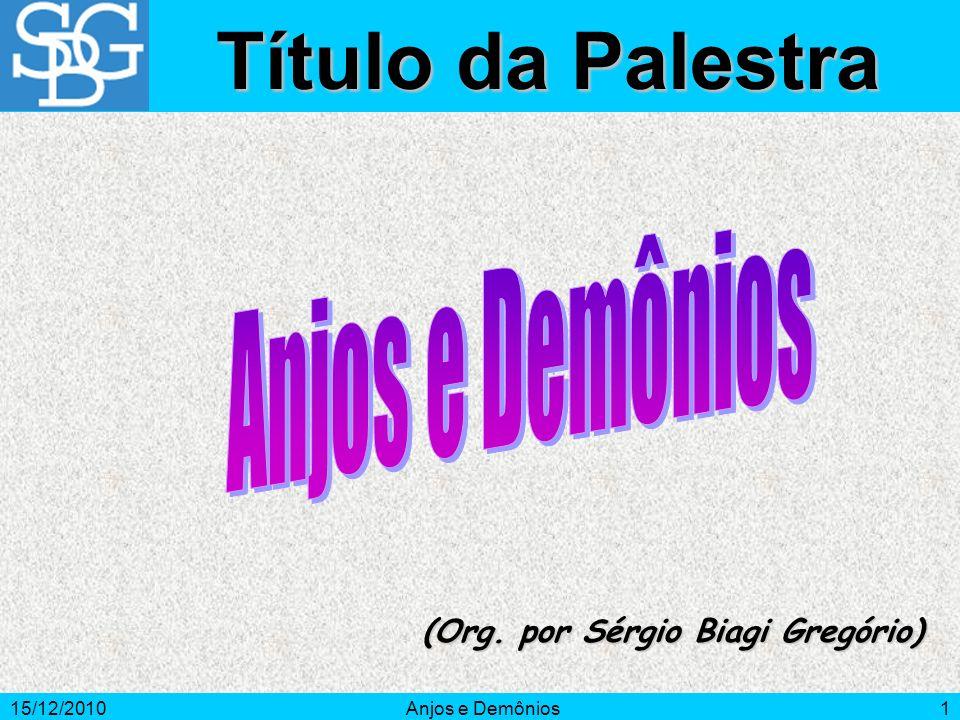 15/12/2010Anjos e Demônios1 (Org. por Sérgio Biagi Gregório) Título da Palestra