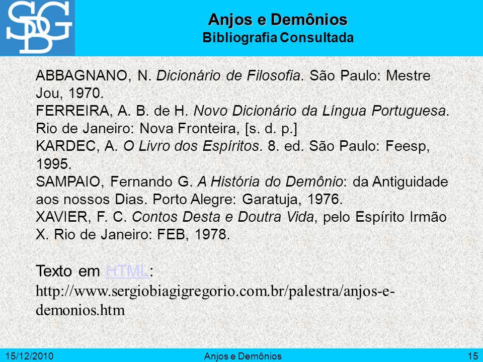 15/12/2010Anjos e Demônios15 ABBAGNANO, N. Dicionário de Filosofia. São Paulo: Mestre Jou, 1970. FERREIRA, A. B. de H. Novo Dicionário da Língua Portu