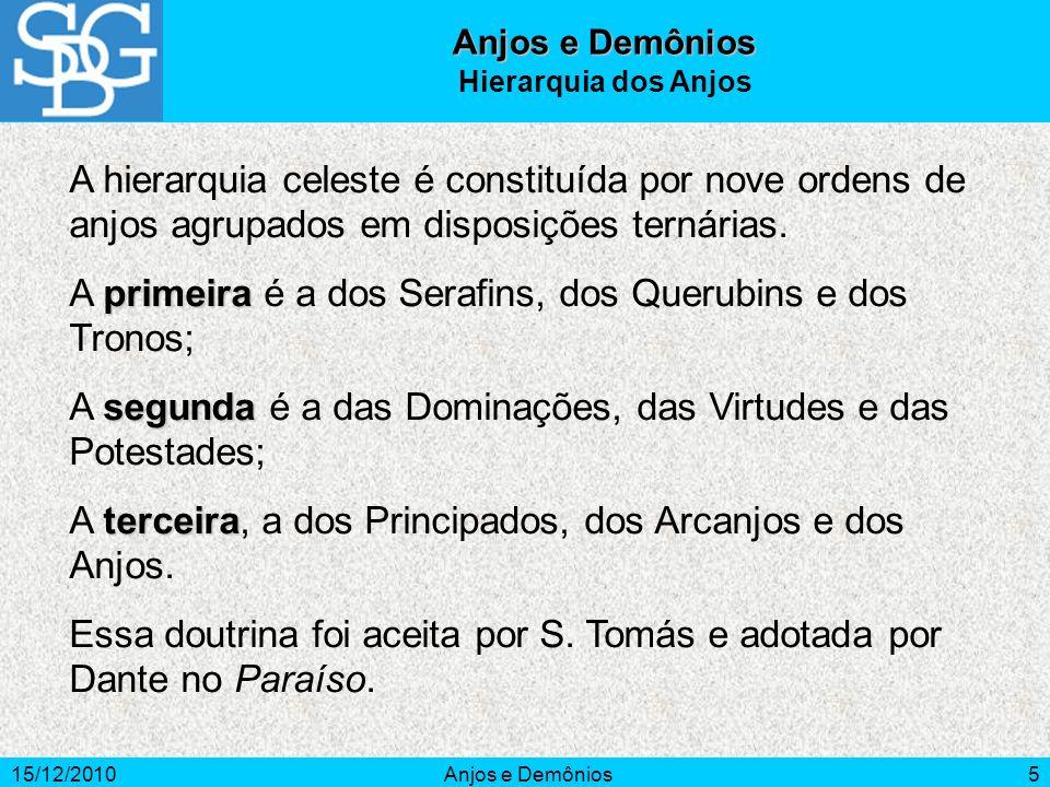 15/12/2010Anjos e Demônios5 A hierarquia celeste é constituída por nove ordens de anjos agrupados em disposições ternárias. primeira A primeira é a do