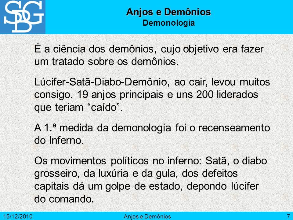 15/12/2010Anjos e Demônios7 É a ciência dos demônios, cujo objetivo era fazer um tratado sobre os demônios. Lúcifer-Satã-Diabo-Demônio, ao cair, levou