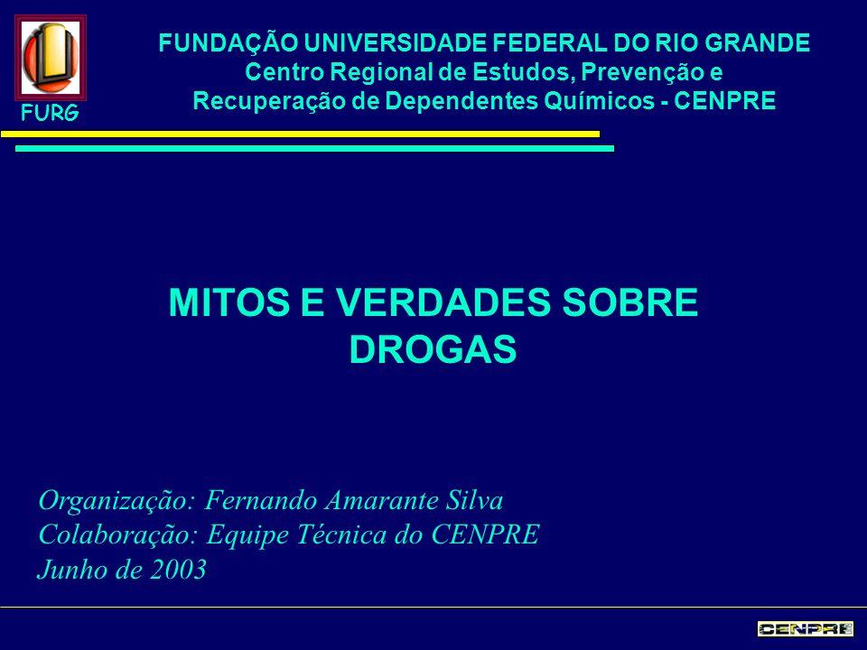 MITOS E VERDADES SOBRE DROGAS FURG FUNDAÇÃO UNIVERSIDADE FEDERAL DO RIO GRANDE Centro Regional de Estudos, Prevenção e Recuperação de Dependentes Quím