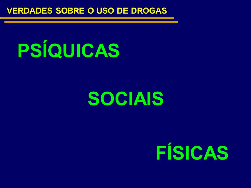 VERDADES SOBRE O USO DE DROGAS FÍSICAS PSÍQUICAS SOCIAIS