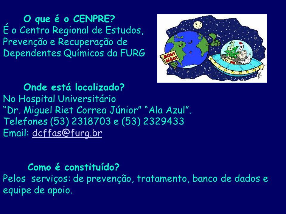O que é o CENPRE? É o Centro Regional de Estudos, Prevenção e Recuperação de Dependentes Químicos da FURG Onde está localizado? No Hospital Universitá