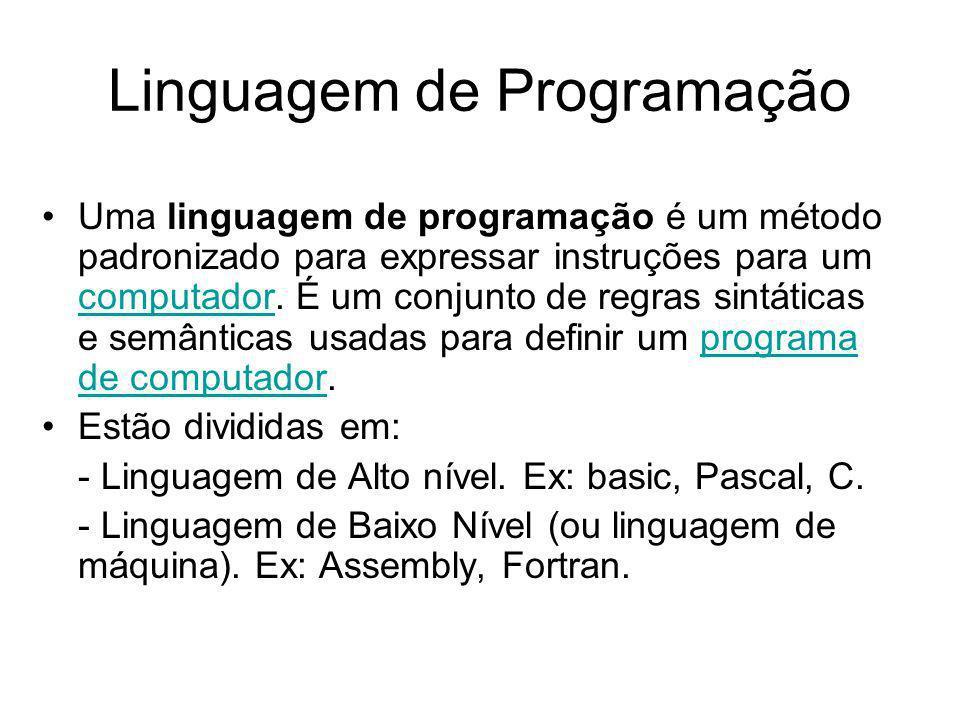 Linguagem de Programação Uma linguagem de programação é um método padronizado para expressar instruções para um computador. É um conjunto de regras si