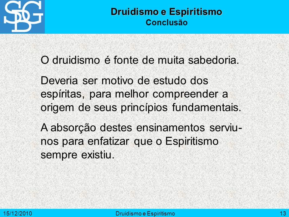 15/12/2010Druidismo e Espiritismo13 Druidismo e Espiritismo Conclusão O druidismo é fonte de muita sabedoria.