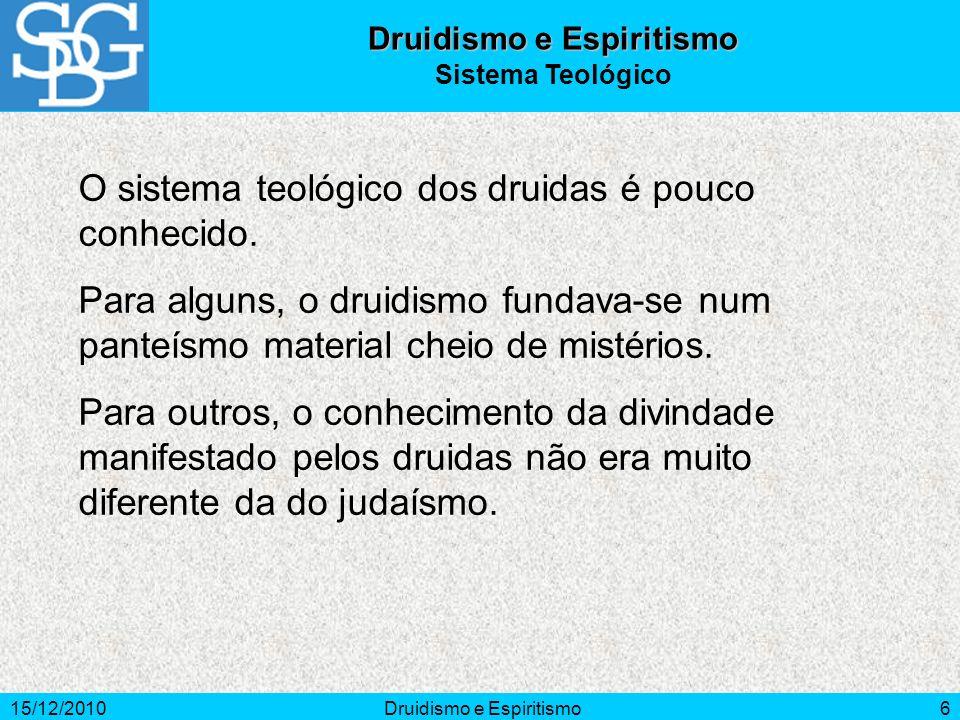 15/12/2010Druidismo e Espiritismo6 O sistema teológico dos druidas é pouco conhecido.