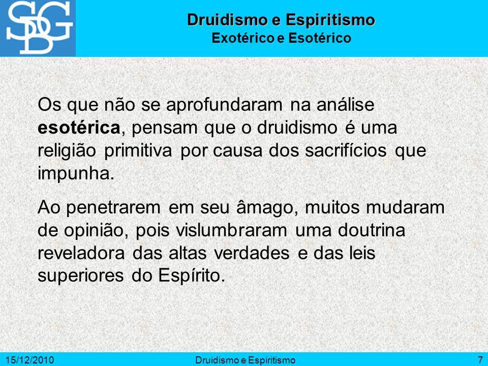 15/12/2010Druidismo e Espiritismo7 Os que não se aprofundaram na análise esotérica, pensam que o druidismo é uma religião primitiva por causa dos sacrifícios que impunha.