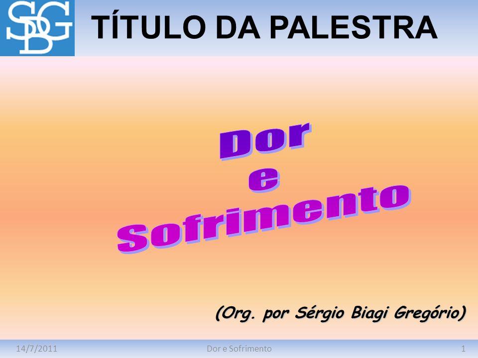 14/7/20111Dor e Sofrimento TÍTULO DA PALESTRA (Org. por Sérgio Biagi Gregório)
