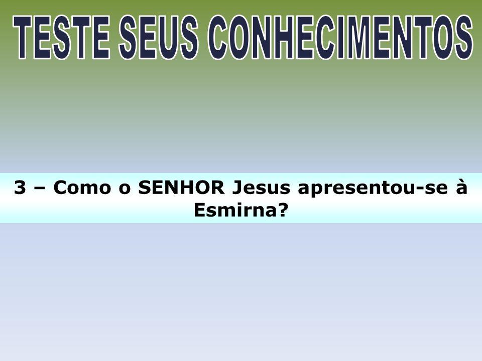 3 – Como o SENHOR Jesus apresentou-se à Esmirna?