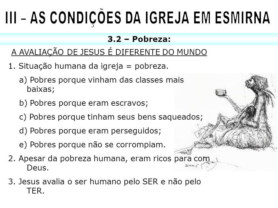 3.2 – Pobreza: A AVALIAÇÃO DE JESUS É DIFERENTE DO MUNDO 1. Situação humana da igreja = pobreza. a) Pobres porque vinham das classes mais baixas; b) P