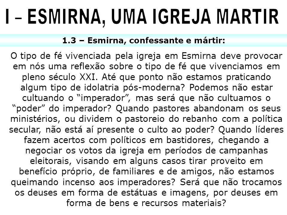 1.3 – Esmirna, confessante e mártir: O tipo de fé vivenciada pela igreja em Esmirna deve provocar em nós uma reflexão sobre o tipo de fé que vivenciam