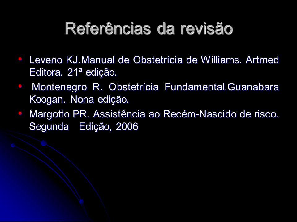 Referências da revisão Leveno KJ.Manual de Obstetrícia de Williams. Artmed Editora. 21ª edição. Leveno KJ.Manual de Obstetrícia de Williams. Artmed Ed
