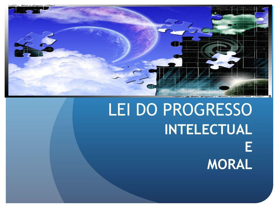 LEI DO PROGRESSO INTELECTUAL E MORAL