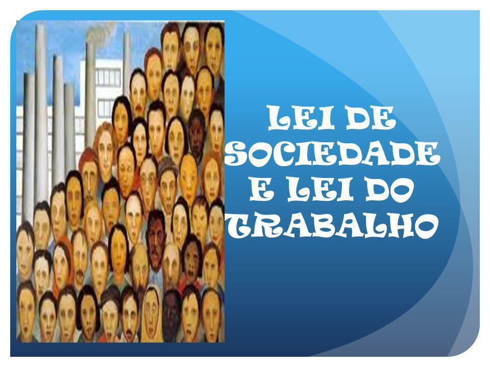 LEI DE SOCIEDADE E LEI DO TRABALHO
