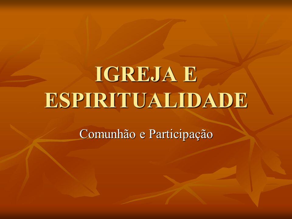 IGREJA E ESPIRITUALIDADE Comunhão e Participação