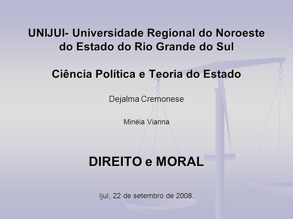 UNIJUI- Universidade Regional do Noroeste do Estado do Rio Grande do Sul Ciência Política e Teoria do Estado Dejalma Cremonese Minéia Vianna DIREITO e