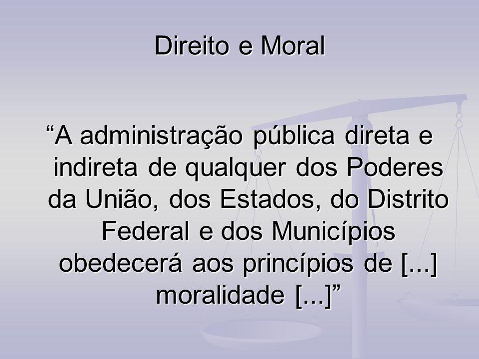 Direito e Moral A administração pública direta e indireta de qualquer dos Poderes da União, dos Estados, do Distrito Federal e dos Municípios obedecer