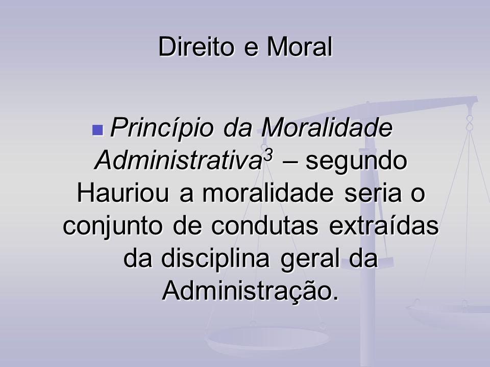 Direito e Moral Princípio da Moralidade Administrativa 3 – segundo Hauriou a moralidade seria o conjunto de condutas extraídas da disciplina geral da