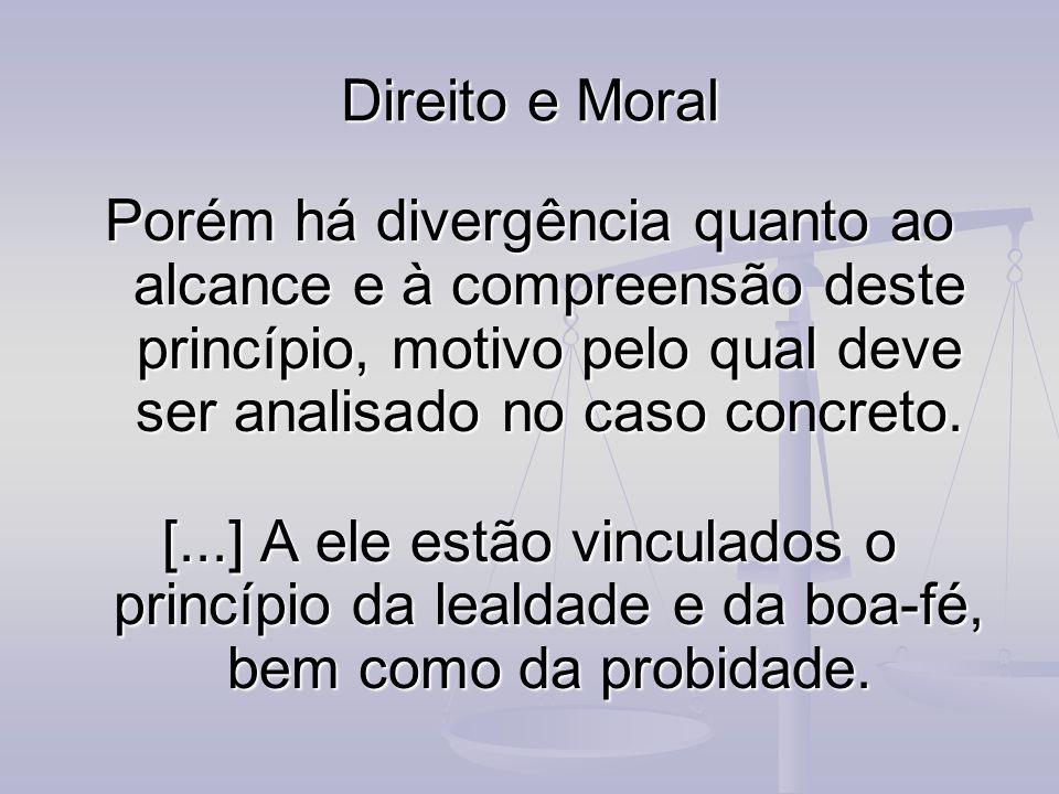 Direito e Moral Porém há divergência quanto ao alcance e à compreensão deste princípio, motivo pelo qual deve ser analisado no caso concreto. [...] A