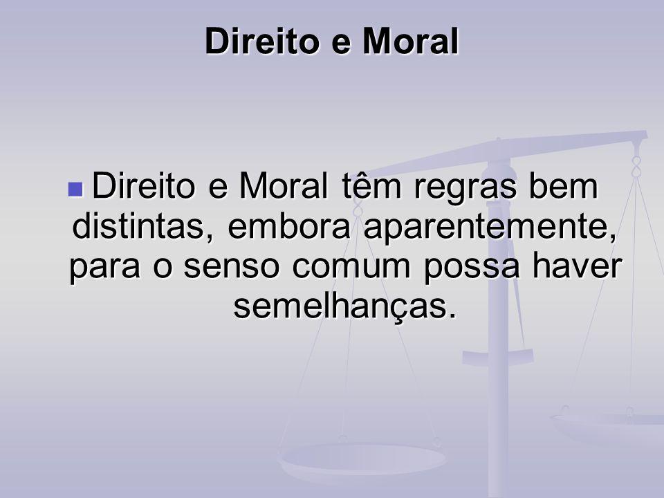 Direito e Moral Direito e Moral têm regras bem distintas, embora aparentemente, para o senso comum possa haver semelhanças. Direito e Moral têm regras