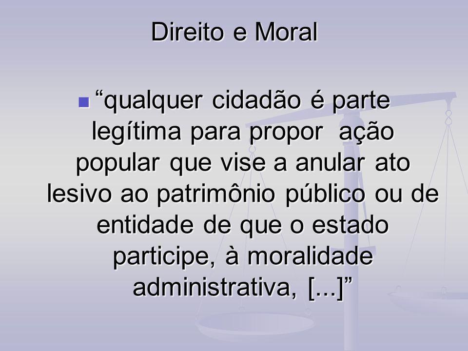 Direito e Moral qualquer cidadão é parte legítima para propor ação popular que vise a anular ato lesivo ao patrimônio público ou de entidade de que o
