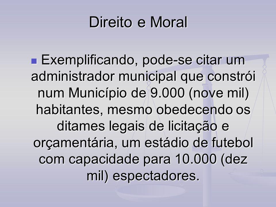 Direito e Moral Exemplificando, pode-se citar um administrador municipal que constrói num Município de 9.000 (nove mil) habitantes, mesmo obedecendo o