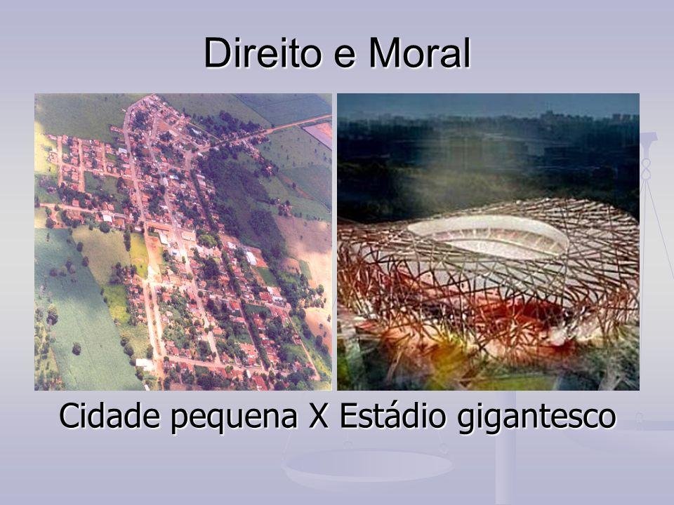 Direito e Moral Cidade pequena X Estádio gigantesco